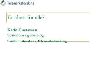 Er idrett for alle?  Karin Gustavsen Sosionom og sosiolog Samfunnsforsker - Telemarksforsking