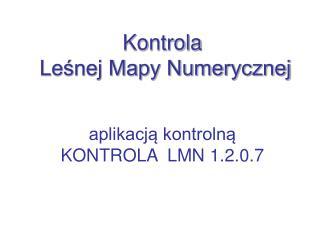 Kontrola  Leśnej Mapy Numerycznej aplikacją kontrolną KONTROLA  LMN 1.2.0.7