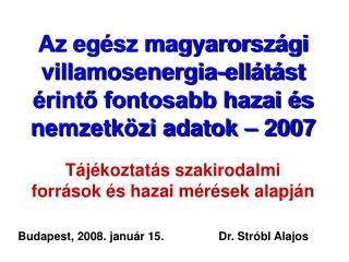 Az egész magyarországi villamosenergia-ellátást érintő fontosabb hazai és nemzetközi adatok – 2007