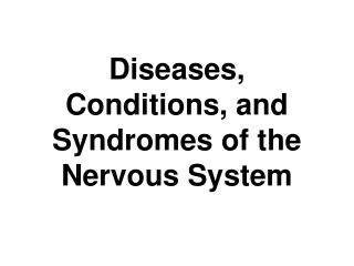Diseases, Conditions, and  Syndromes  of the Nervous System