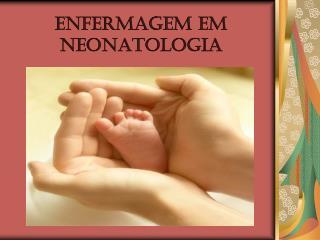 ENFERMAGEM EM NEONATOLOGIA