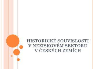 HISTORICKÉ SOUVISLOSTI VNEZISKOVÉM SEKTORU VČESKÝCH ZEMÍCH