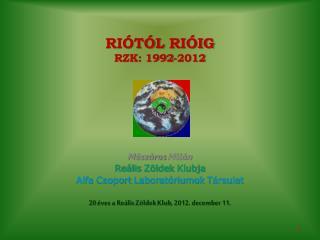 Riótól rióig RZK: 1992-2012