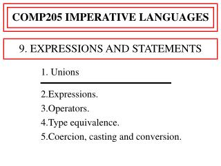 1. Unions 2.Expressions.  3.Operators.  4.Type equivalence.  5.Coercion, casting and conversion.