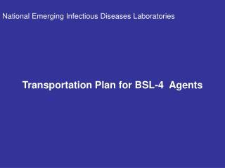 Transportation Plan for BSL-4  Agents