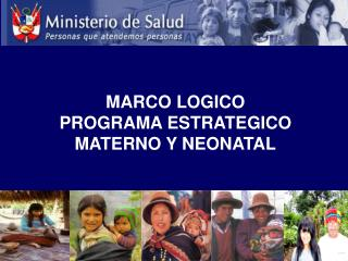MARCO LOGICO  PROGRAMA ESTRATEGICO MATERNO Y NEONATAL