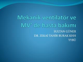 Mekanik  ventilatör  ve  MV' de hasta bakımı