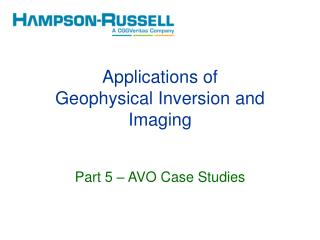 Applications of Geophysical Inversion and Imaging Part  5  �  AVO Case Studies