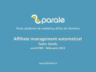 Affiliate management  automatizat Tudor  Sandu ecomTIM  –  februarie  2012