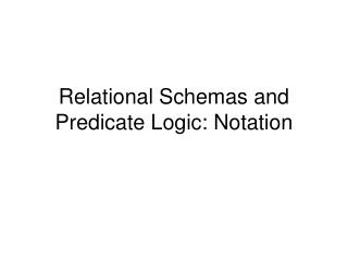 Relational Schemas and Predicate Logic: Notation