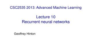 CSC2535 2013: Advanced Machine Learning Lecture 10 Recurrent neural networks