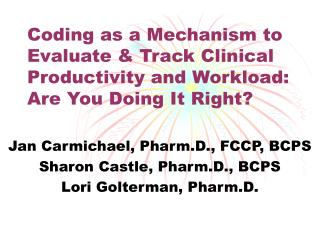 Jan Carmichael, Pharm.D., FCCP, BCPS Sharon Castle, Pharm.D., BCPS Lori Golterman, Pharm.D.
