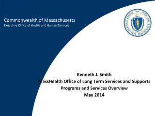 Kenneth J. Smith  MassHealth Office of Long Term Services and Supports
