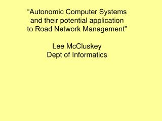 """Autonomic Computer Systems and their potential application to Road Network Management"""