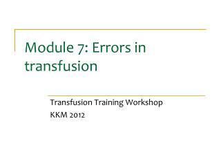 Module 7: Errors in transfusion