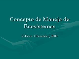 Concepto de Manejo de Ecosistemas