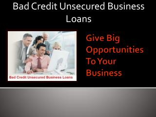 Bad Credit Unsecured Business Loan- Tackle Your Business Nee
