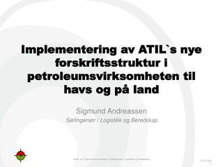 Implementering av ATIL`s nye forskriftsstruktur i petroleumsvirksomheten til havs og på land