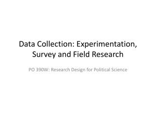 Data Collection: Experimentation, Survey and Field Research