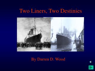 Two Liners, Two Destinies