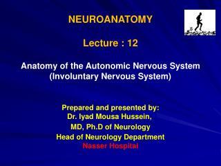 NEUROANATOMY Lecture : 12 Anatomy of the Autonomic Nervous System  (Involuntary Nervous System)