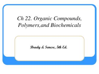 Ch 22. Organic Compounds, Polymers,and Biochemicals