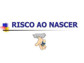 RISCO AO NASCER