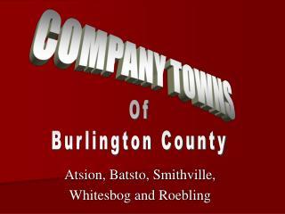 Atsion, Batsto, Smithville,  Whitesbog and Roebling