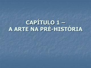 CAPÍTULO 1 –  A ARTE NA PRÉ-HISTÓRIA
