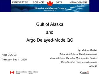 Gulf of Alaska  and  Argo Delayed-Mode QC by :  Mathieu Ouellet Integrated Science Data Management