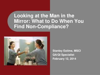 Looking at the Man in the Mirror: What to Do When You Find Non-Compliance?