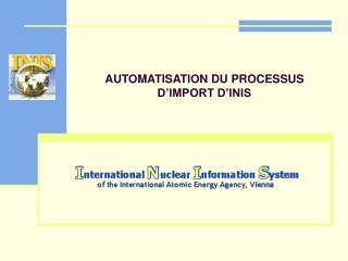 AUTOMATISATION DU PROCESSUS D'IMPORT D'INIS