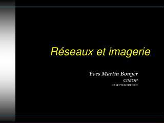 Réseaux et imagerie