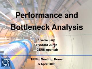 Performance and Bottleneck Analysis Sverre Jarp Ryszard Jurga  CERN openlab HEPix Meeting, Rome