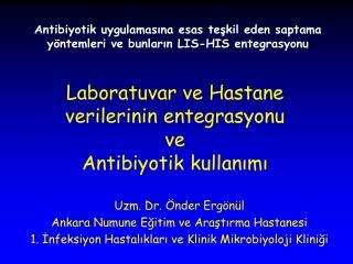 Laboratuvar ve Hastane  verilerinin entegrasyonu ve A ntibiyotik kullan ımı