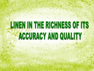 Linen in the richness of its accuracy and quality