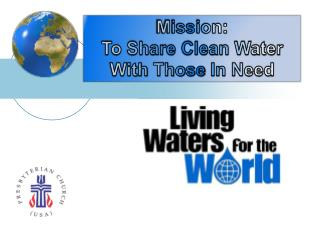 Mission:   To Share Clean Water With  Those  In Need