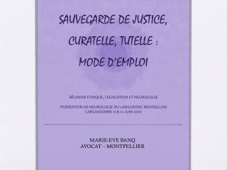 SAUVEGARDE DE JUSTICE, CURATELLE, TUTELLE : MODE D�EMPLOI