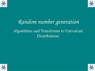 Random number generation Algorithms and Transforms to Univariate Distributions