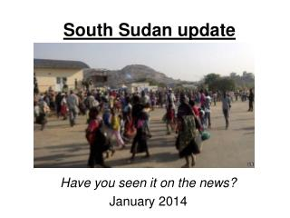 South Sudan update