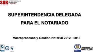 SUPERINTENDENCIA DELEGADA  PARA EL NOTARIADO