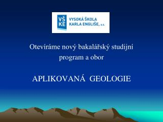Otevíráme nový bakalářský studijní  program a obor APLIKOVANÁ  GEOLOGIE