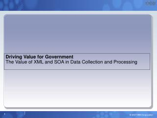 Driving Value for Government The Value of XML and SOA in Data Collection and Processing