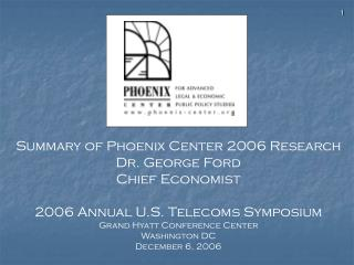 Summary of Phoenix Center 2006 Research Dr. George Ford Chief Economist