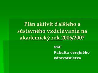 Plán aktivít ďalšieho a sústavného  vzdelávania  na akademický rok 2006/2007
