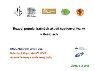 Rozvoj popularizačných aktivít časticovej fyziky  v Košiciach RNDr. Alexander Dirner, CSc.