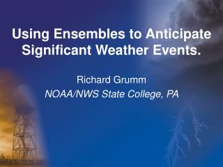 Using Ensembles to Anticipate Significant Weather Events.
