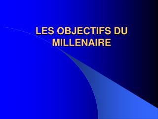LES OBJECTIFS DU MILLENAIRE