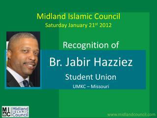 Midland Islamic Council  Saturday January 21 st  2012