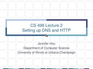 CS 498 Lecture 2 Setting up DNS and HTTP